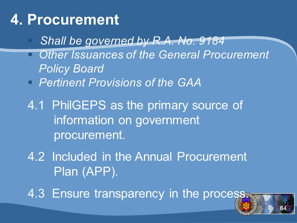 Procurement Shall be governed by R.A. No. 9184. Other Issuances of the General Procurement Policy Board.