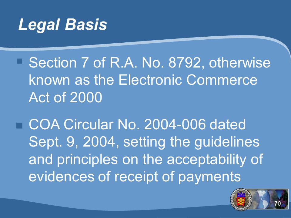Legal Basis Section 7 of R.A. No. 8792, otherwise known as the Electronic Commerce Act of 2000.