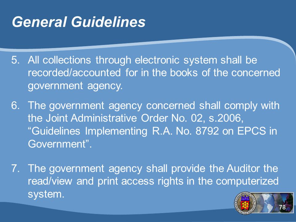 General Guidelines All collections through electronic system shall be recorded/accounted for in the books of the concerned government agency.