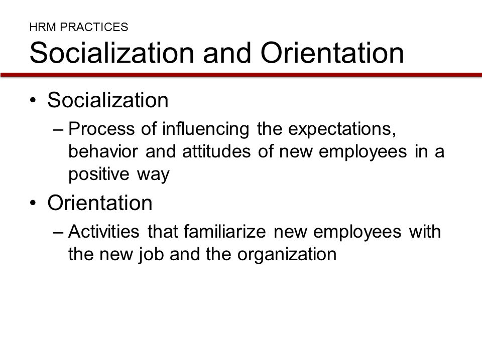 HRM PRACTICES Socialization and Orientation