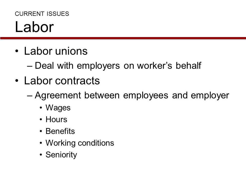 Labor unions Labor contracts Deal with employers on worker's behalf