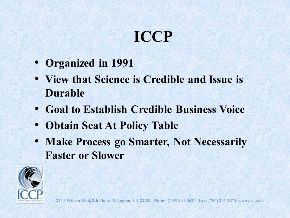ICCP Organized in 1991. View that Science is Credible and Issue is Durable. Goal to Establish Credible Business Voice.