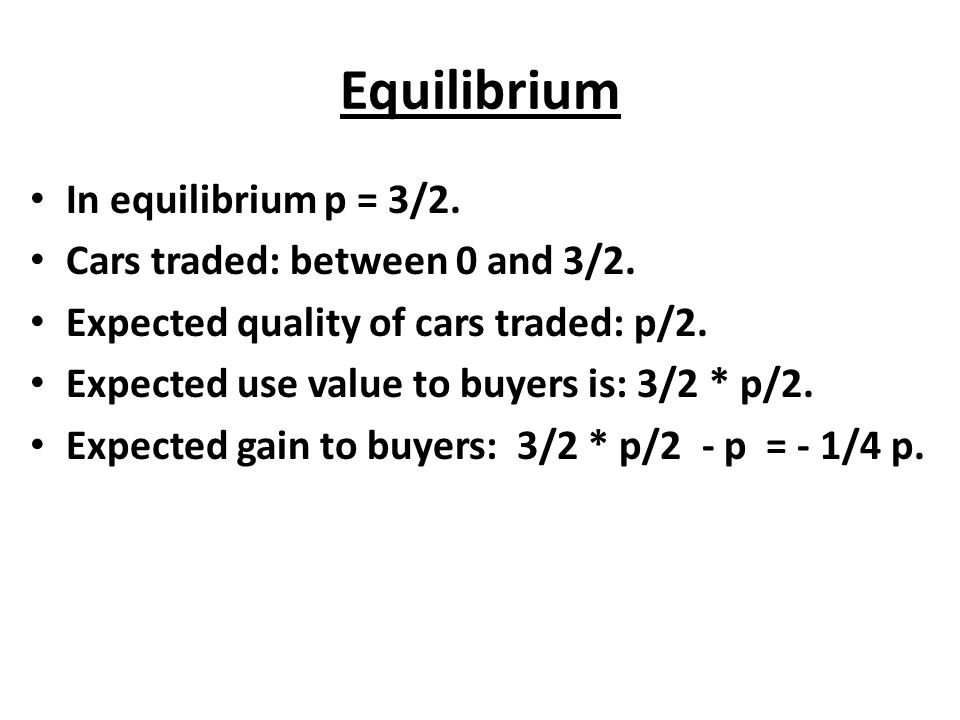 Equilibrium In equilibrium p = 3/2. Cars traded: between 0 and 3/2.