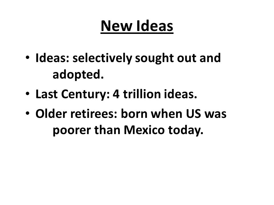 New Ideas Ideas: selectively sought out and adopted.
