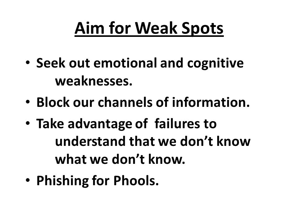 Aim for Weak Spots Seek out emotional and cognitive weaknesses.