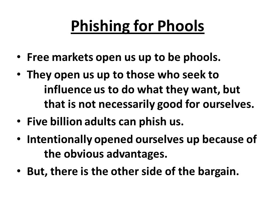 Phishing for Phools Free markets open us up to be phools.
