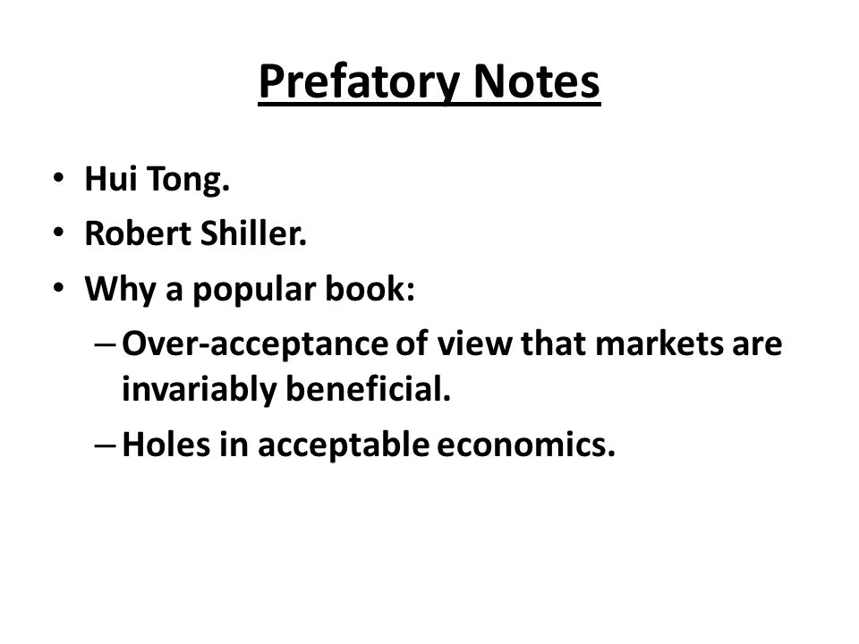 Prefatory Notes Hui Tong. Robert Shiller. Why a popular book: