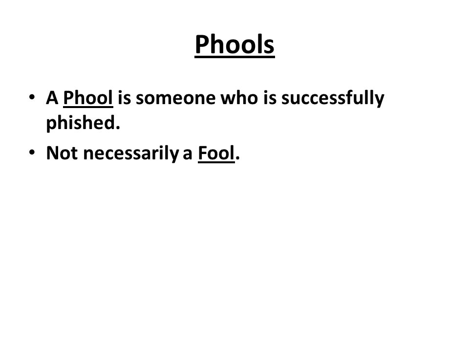 Phools A Phool is someone who is successfully phished.