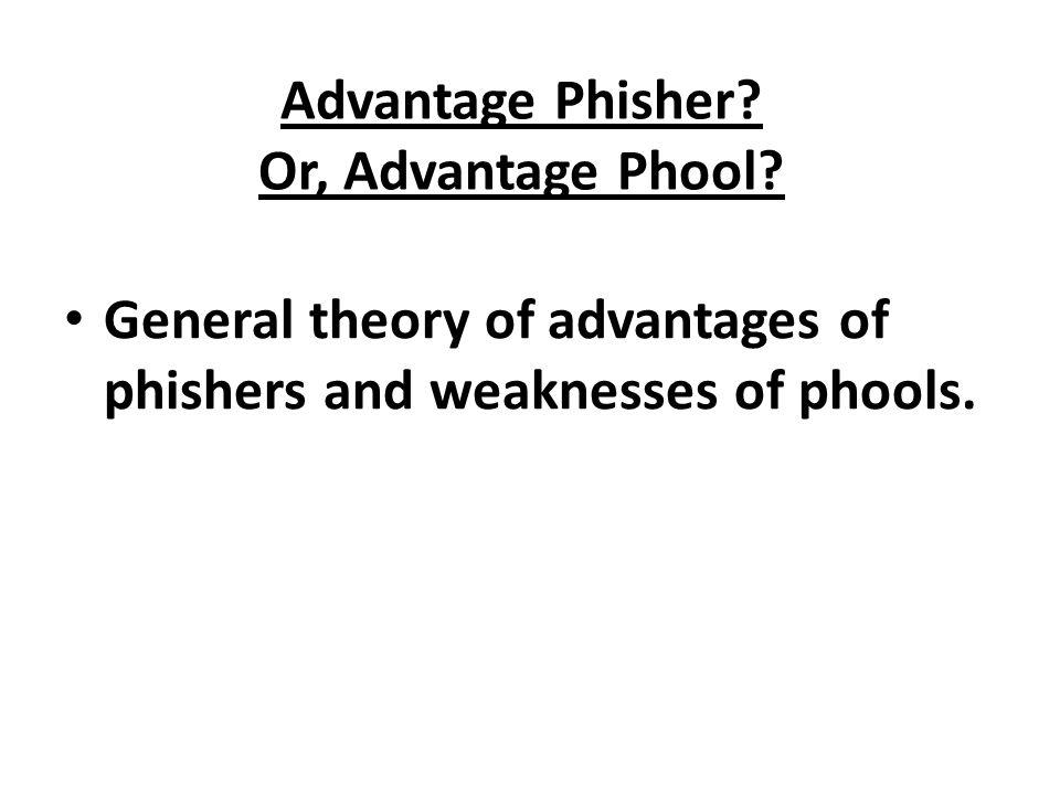 Advantage Phisher Or, Advantage Phool
