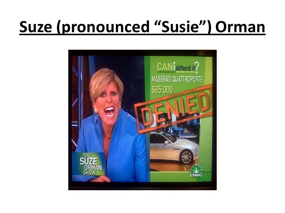 Suze (pronounced Susie ) Orman