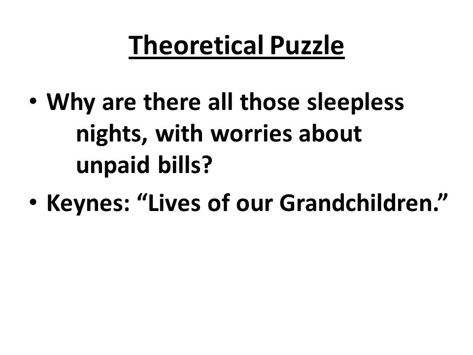 Theoretical Puzzle Why are there all those sleepless nights, with worries about unpaid bills.