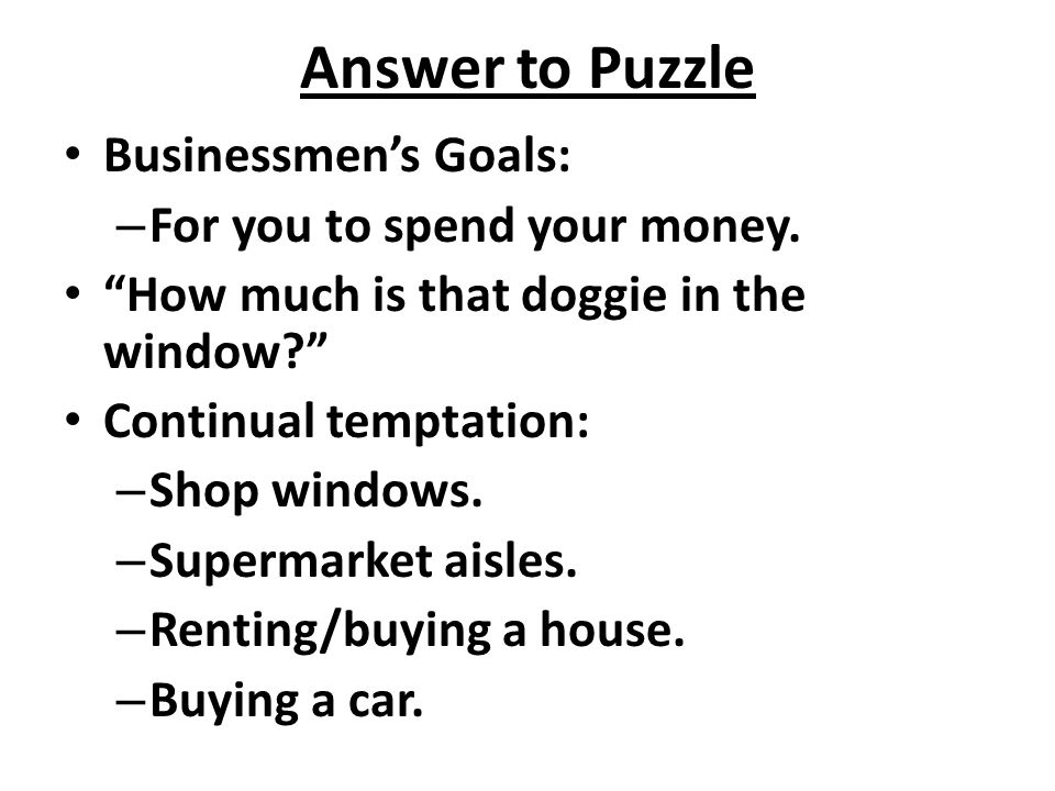 Answer to Puzzle Businessmen's Goals: For you to spend your money.