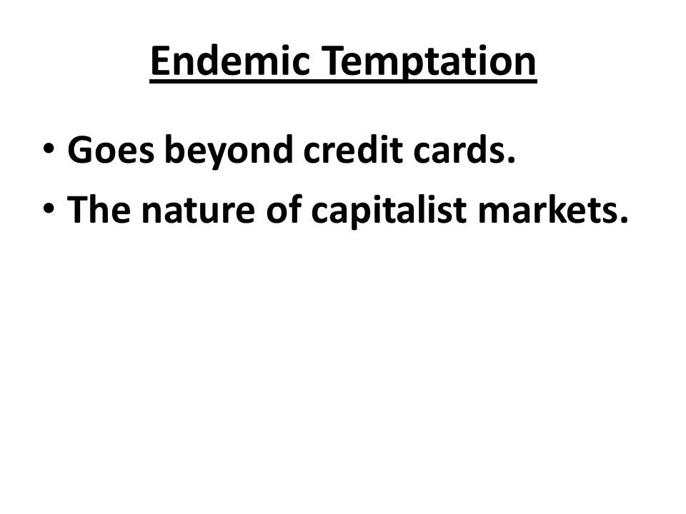 Endemic Temptation Goes beyond credit cards.