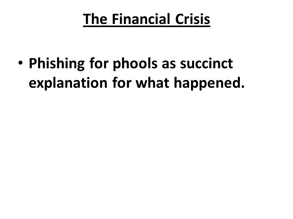 The Financial Crisis Phishing for phools as succinct explanation for what happened.