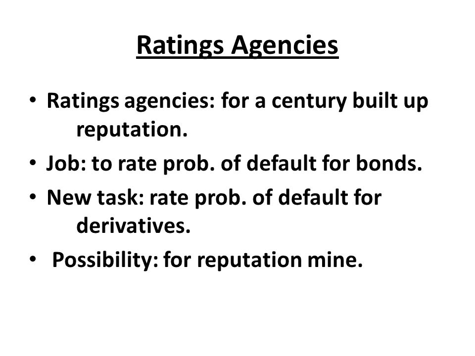 Ratings Agencies Ratings agencies: for a century built up reputation.