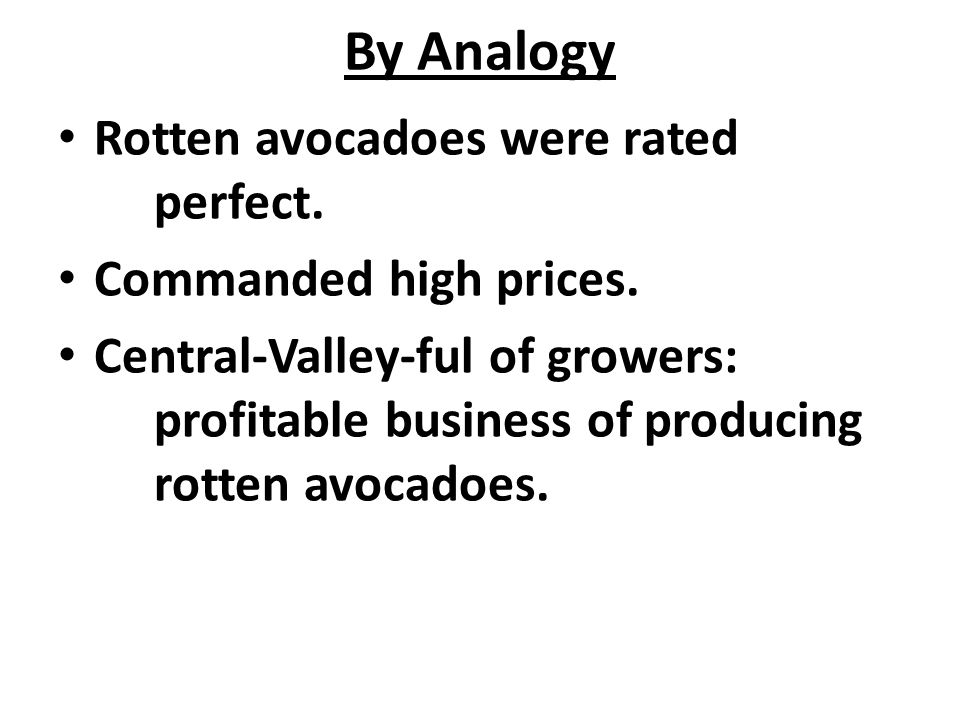 By Analogy Rotten avocadoes were rated perfect. Commanded high prices.