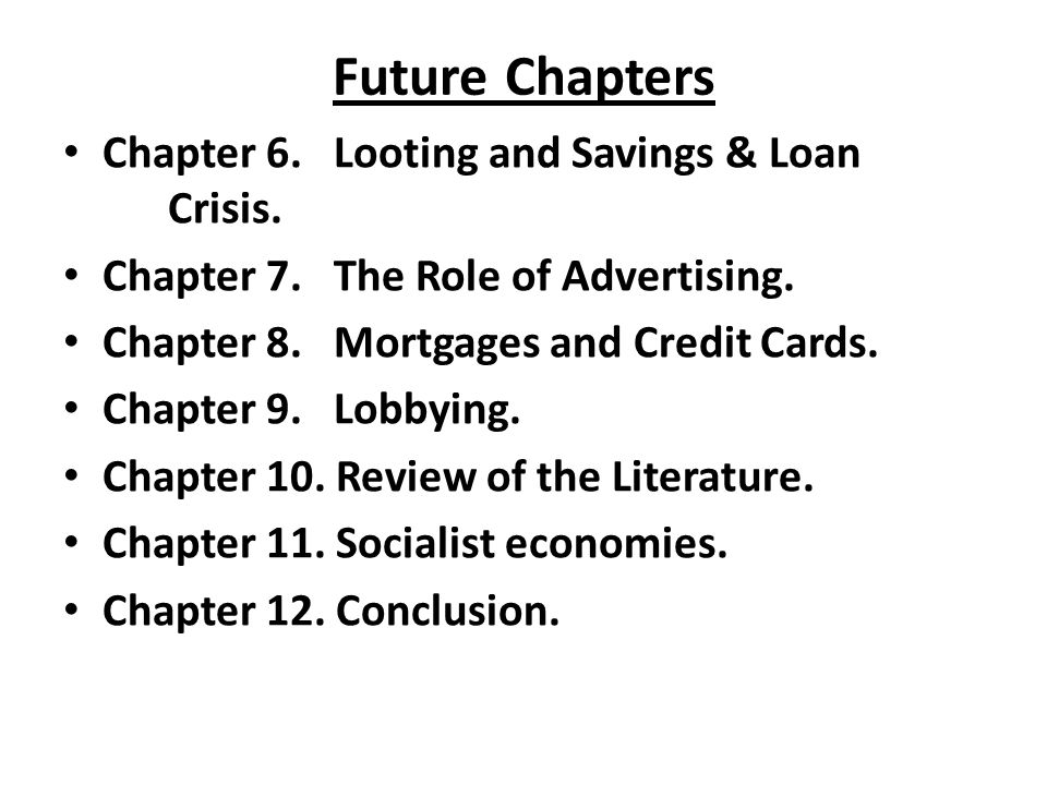 Future Chapters Chapter 6. Looting and Savings & Loan Crisis.