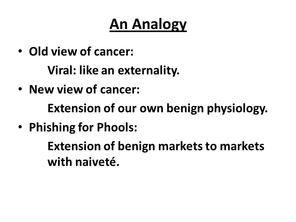 An Analogy Old view of cancer: Viral: like an externality.