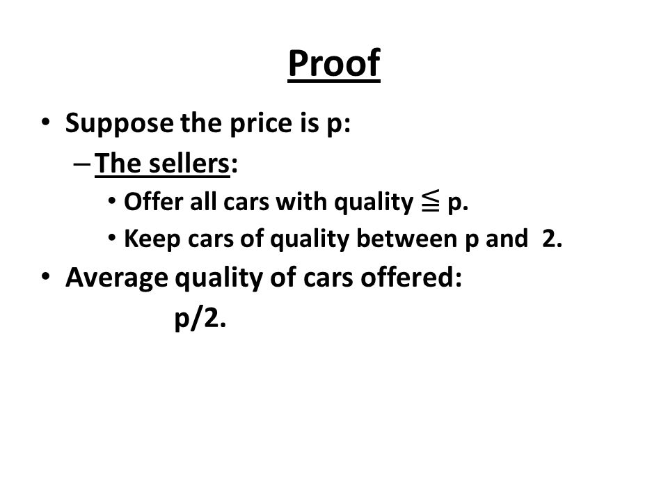 Proof Suppose the price is p: The sellers: