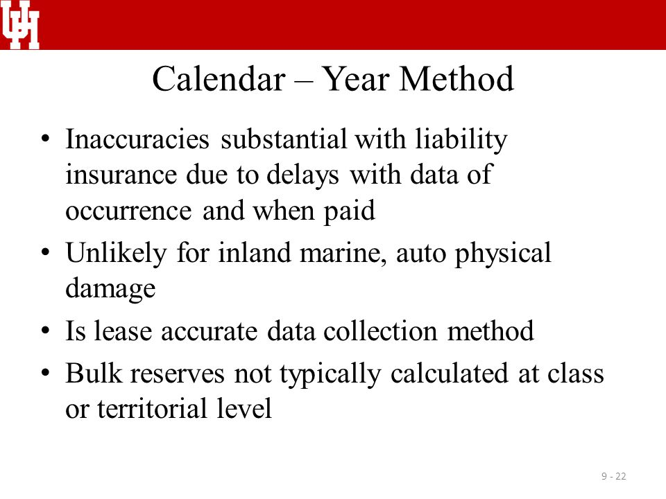 Calendar – Year Method Inaccuracies substantial with liability insurance due to delays with data of occurrence and when paid.
