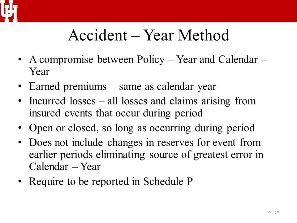 Accident – Year Method A compromise between Policy – Year and Calendar – Year. Earned premiums – same as calendar year.