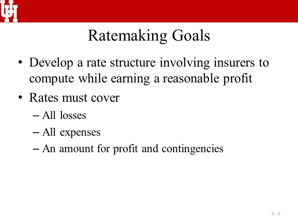 Ratemaking Goals Develop a rate structure involving insurers to compute while earning a reasonable profit.