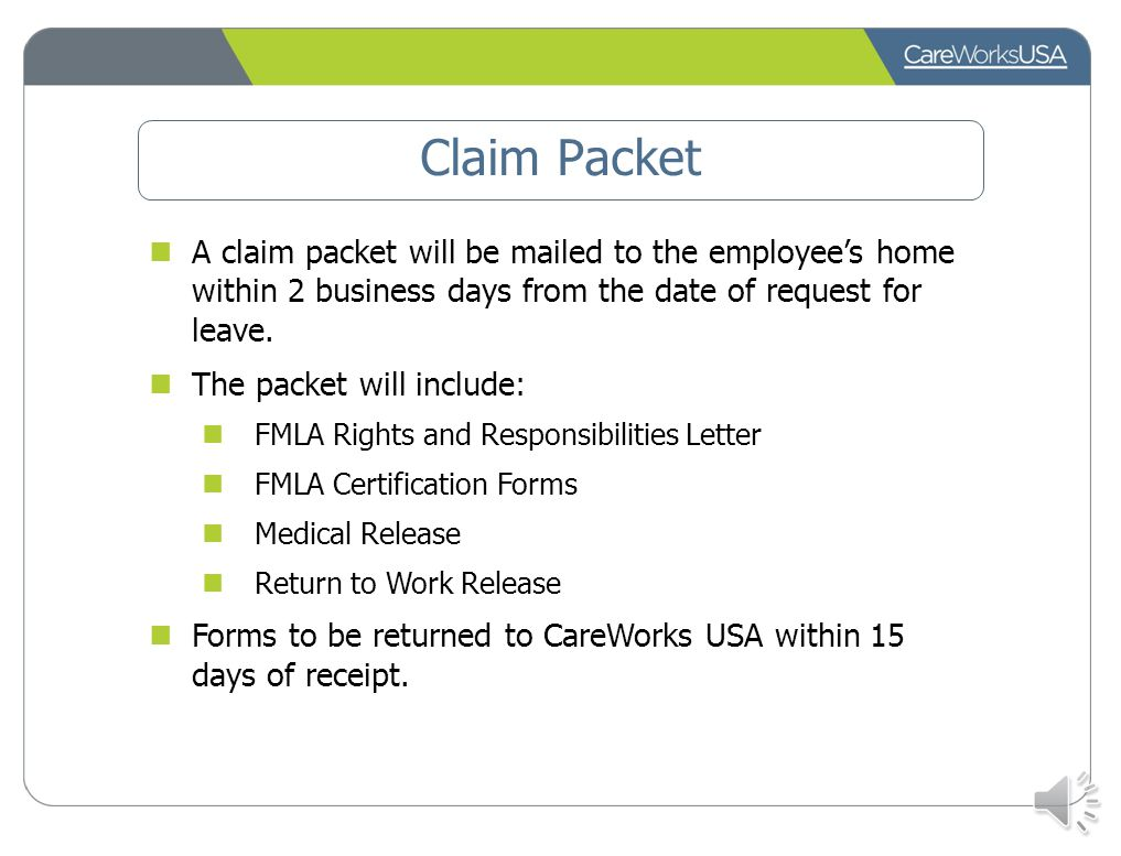 Claim Packet A claim packet will be mailed to the employee's home within 2 business days from the date of request for leave.