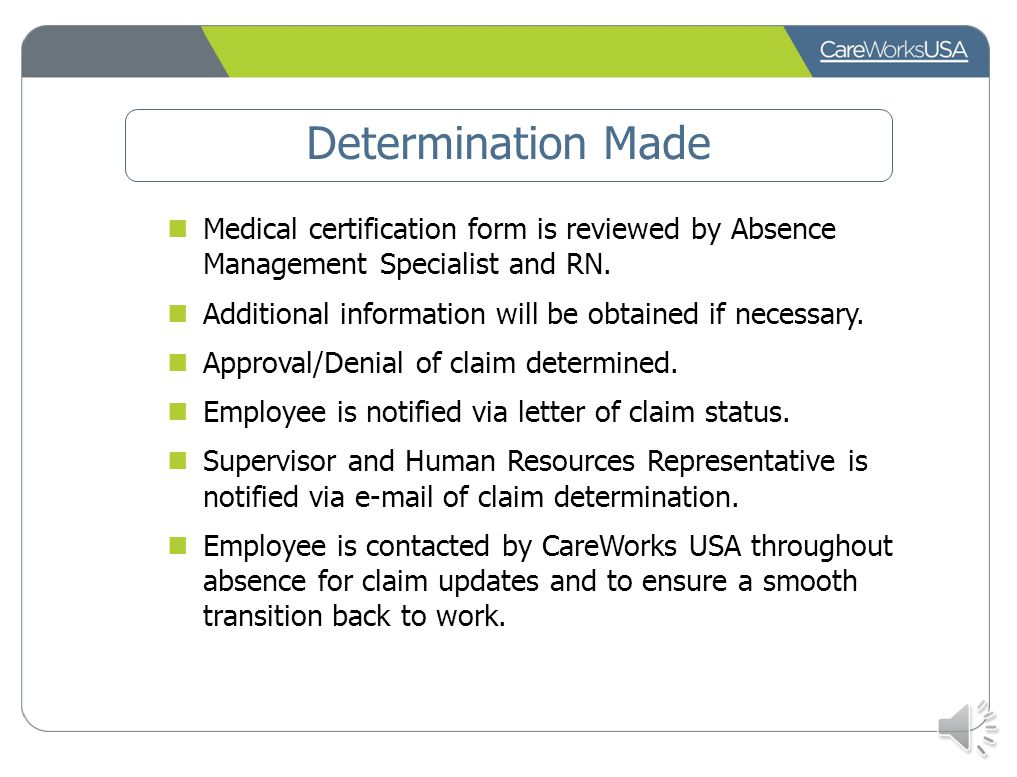 Determination Made Medical certification form is reviewed by Absence Management Specialist and RN.