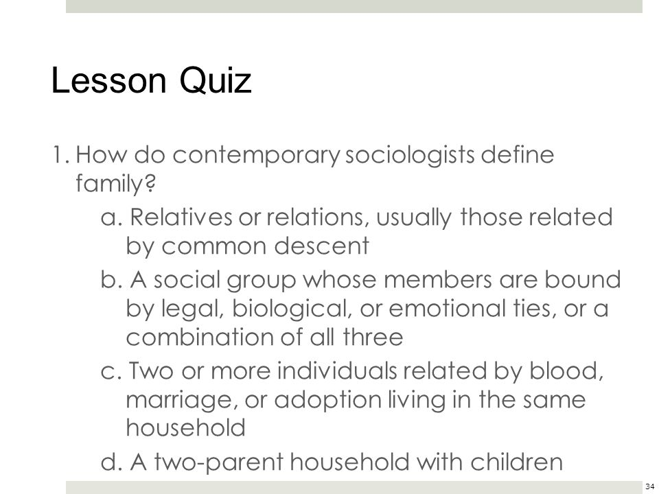 Lesson Quiz 1. How do contemporary sociologists define family