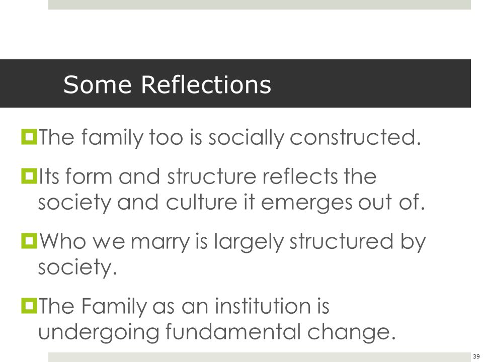 Some Reflections The family too is socially constructed.