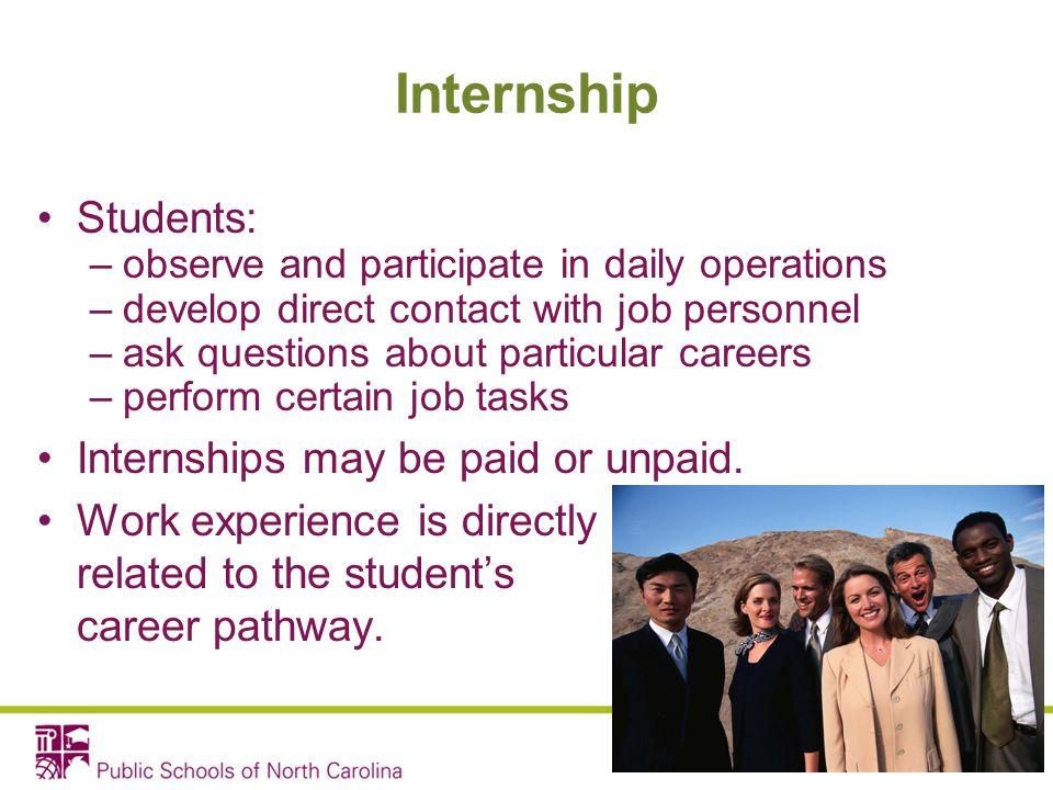 Internship Students: Internships may be paid or unpaid.