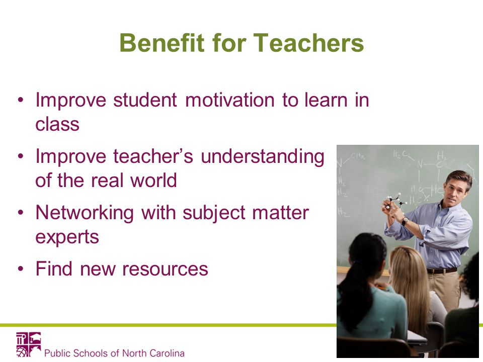 Benefit for Teachers Improve student motivation to learn in class