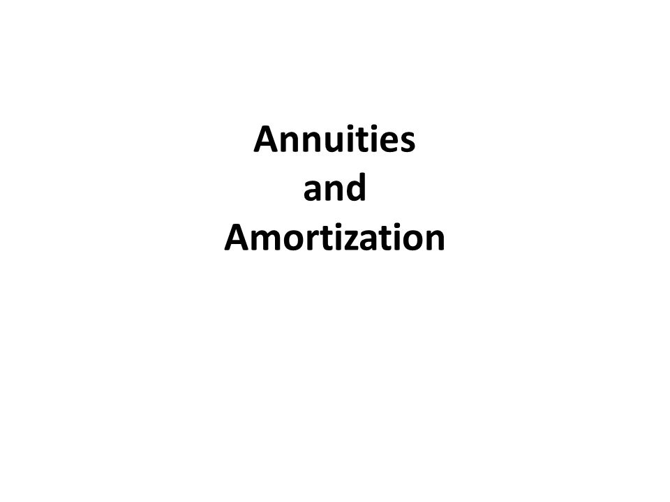 Annuities and Amortization