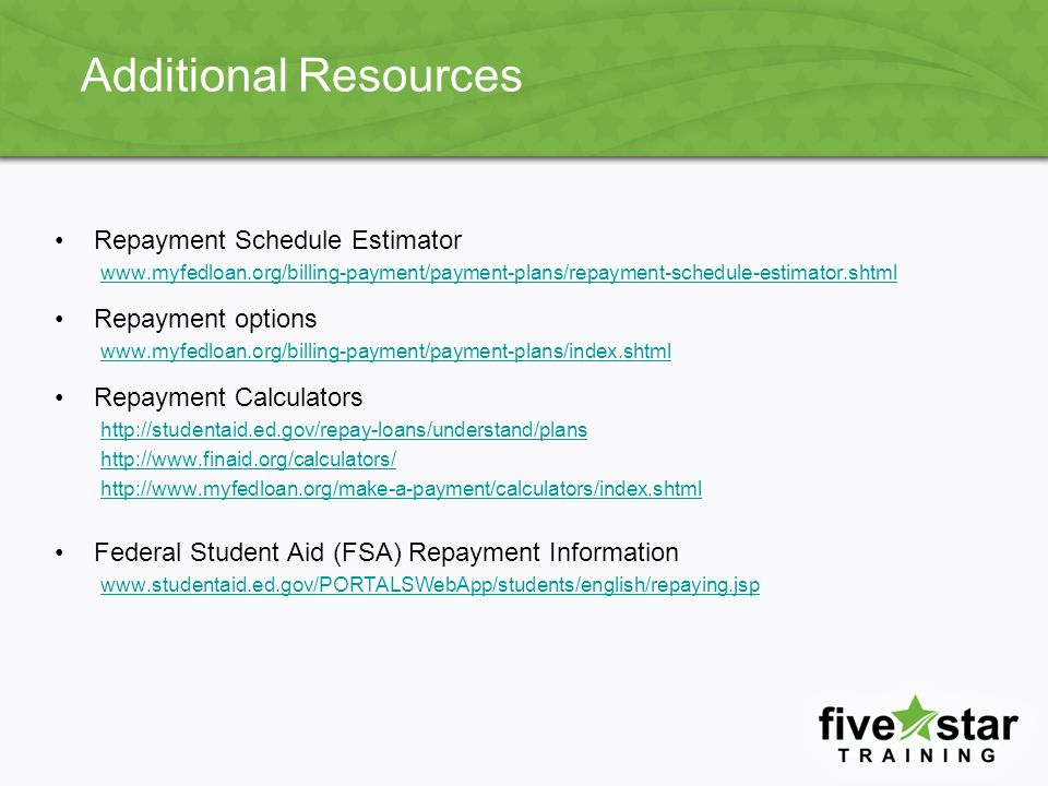 Additional Resources Repayment Schedule Estimator Repayment options