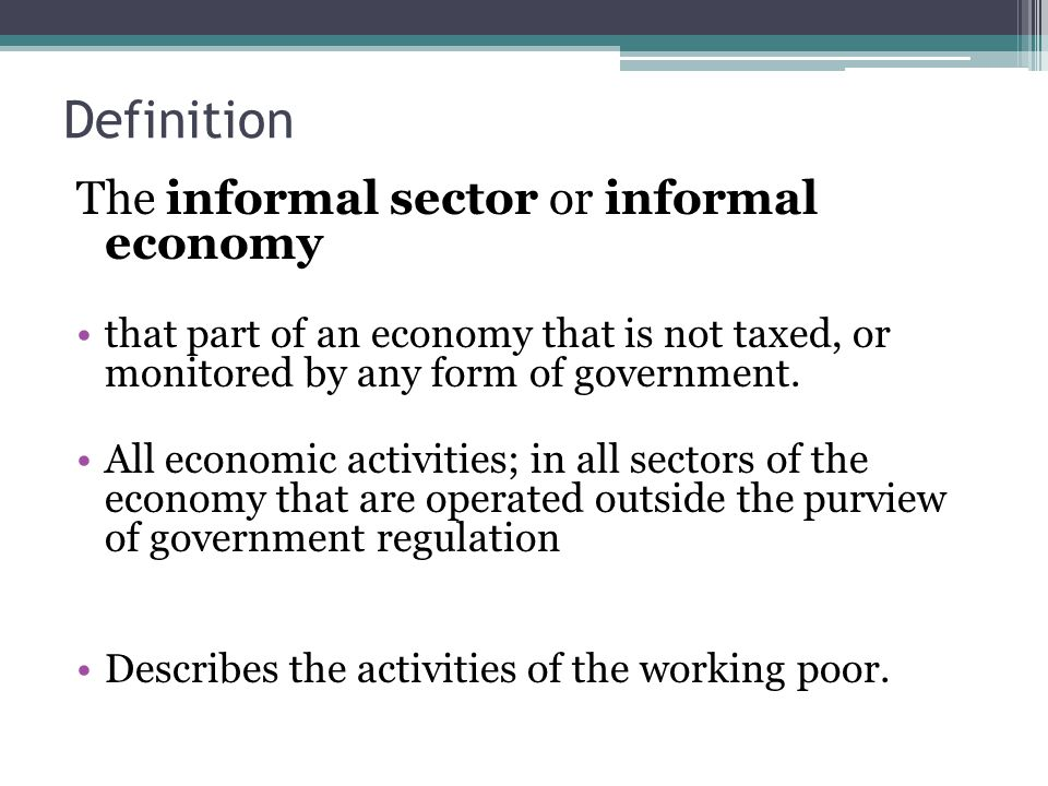 Definition The informal sector or informal economy