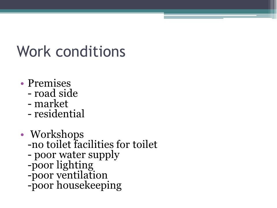 Work conditions Premises - road side - market - residential Workshops