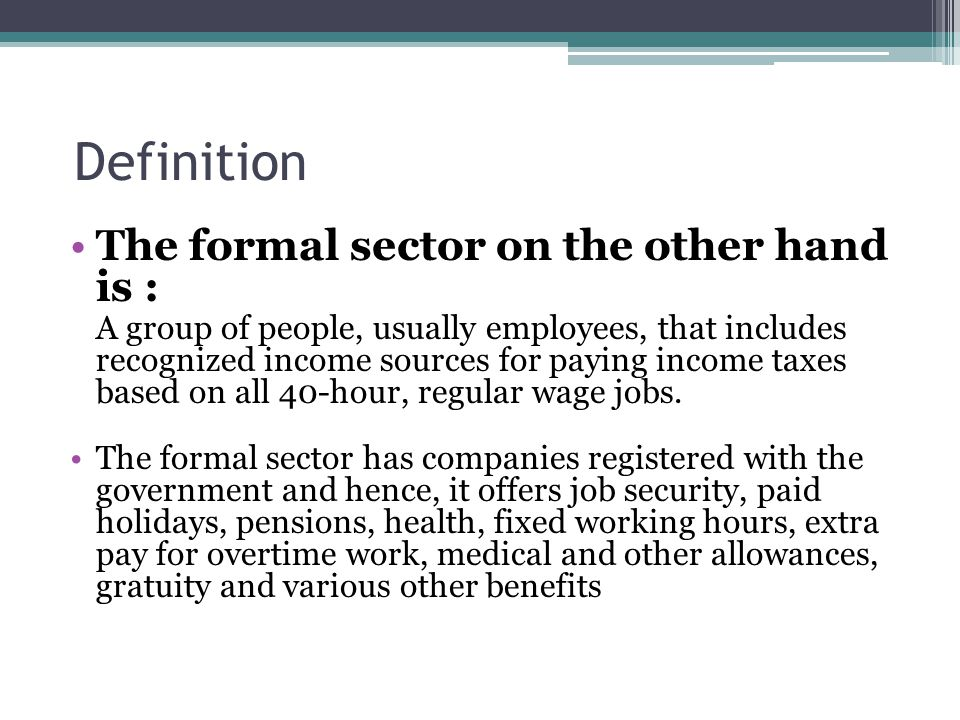 Definition The formal sector on the other hand is :
