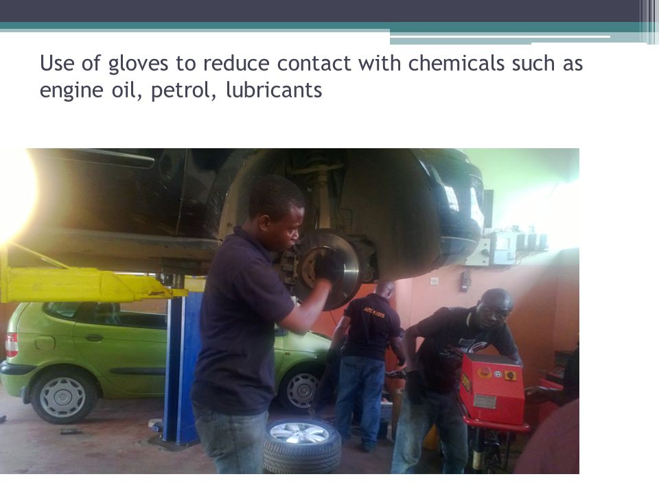 Use of gloves to reduce contact with chemicals such as engine oil, petrol, lubricants