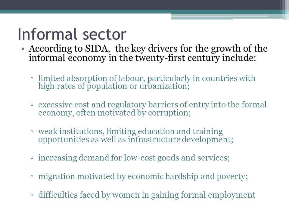 Informal sector According to SIDA, the key drivers for the growth of the informal economy in the twenty-first century include: