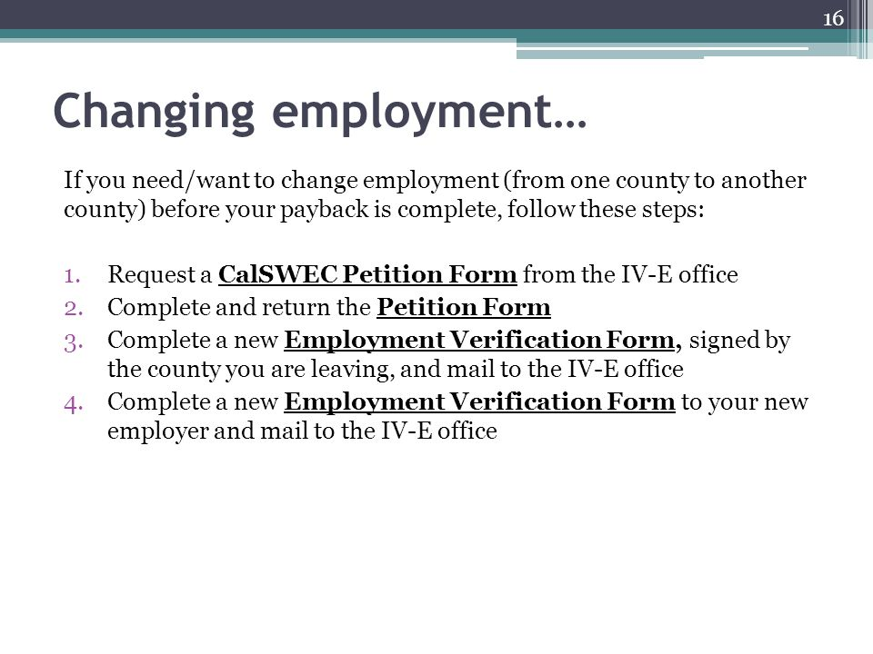 Changing employment… If you need/want to change employment (from one county to another county) before your payback is complete, follow these steps: