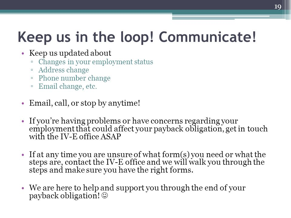 Keep us in the loop! Communicate!