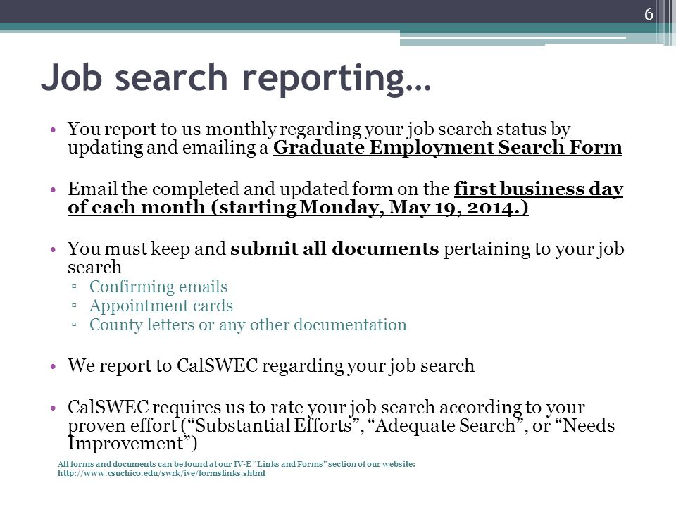 Job search reporting… You report to us monthly regarding your job search status by updating and emailing a Graduate Employment Search Form.