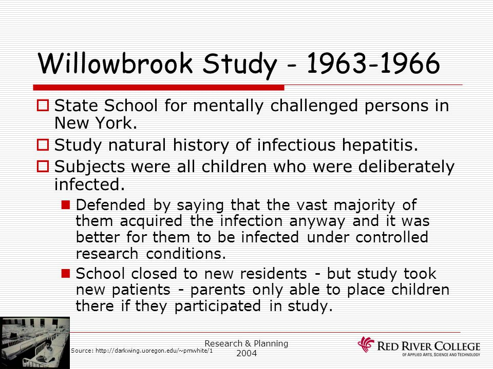 Research Ethics Board 4/13/2017. Willowbrook Study - 1963-1966. State School for mentally challenged persons in New York.