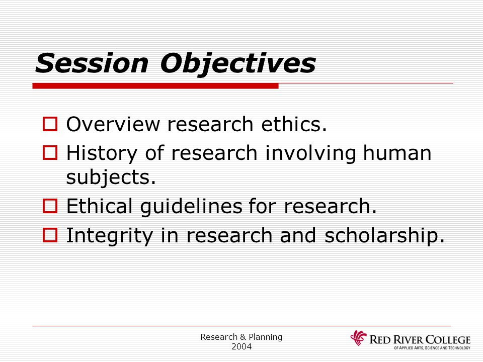 Session Objectives Overview research ethics.