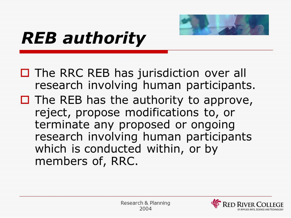 Research Ethics Board 4/13/2017. REB authority. The RRC REB has jurisdiction over all research involving human participants.