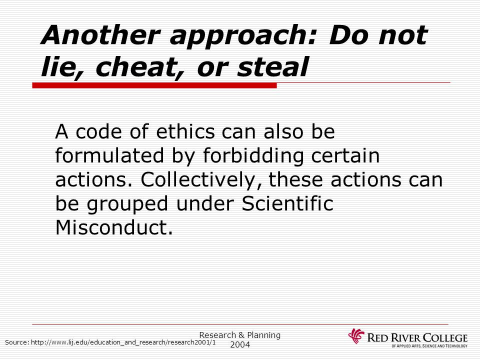 Another approach: Do not lie, cheat, or steal