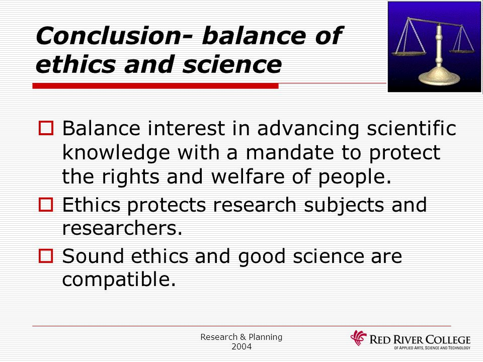Conclusion- balance of ethics and science