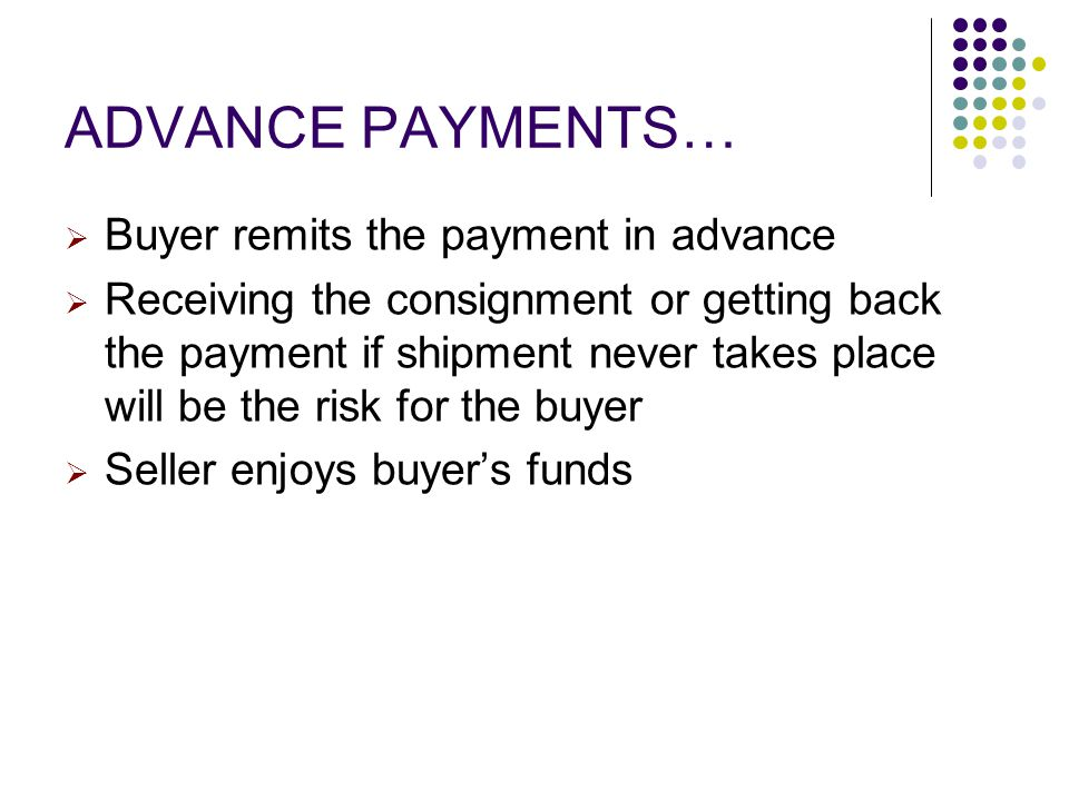 ADVANCE PAYMENTS… Buyer remits the payment in advance
