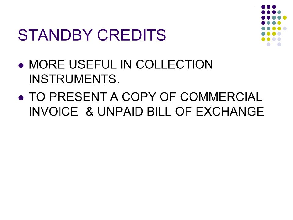 STANDBY CREDITS MORE USEFUL IN COLLECTION INSTRUMENTS.