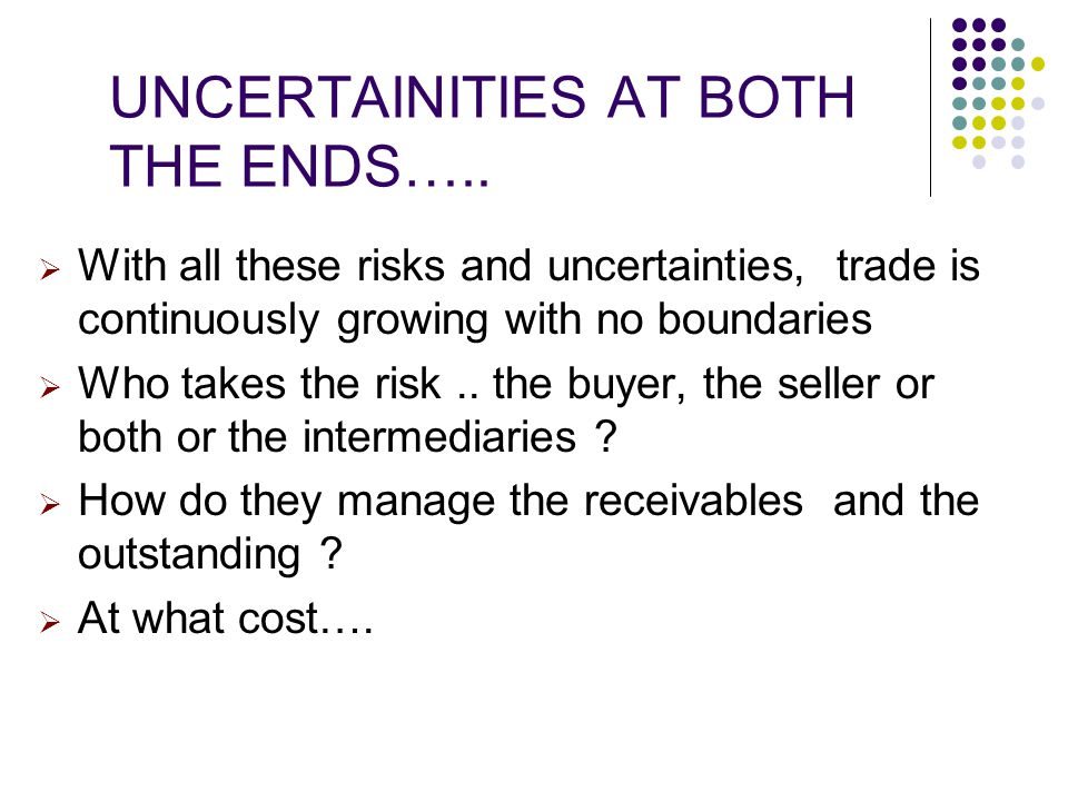 UNCERTAINITIES AT BOTH THE ENDS…..